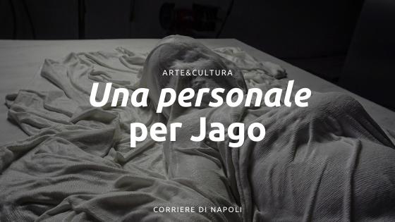 """Una personale per Jago """"Figlio velato"""""""