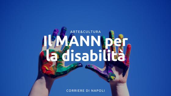 Giornata Mondiale per le persone con disabilità: le iniziative del MANN
