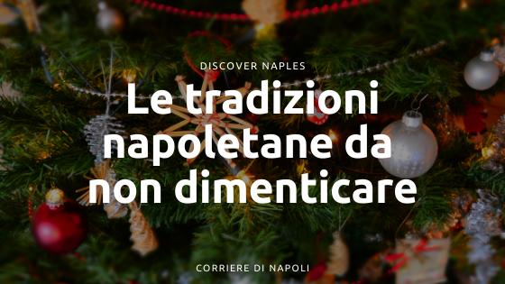 Natale a Napoli: 5 (+1) tradizioni da non dimenticare!