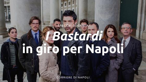 Specchi di Carta: I Bastardi in giro per Napoli