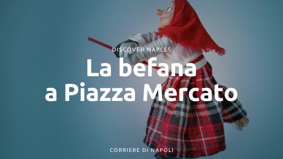 La Befana a Napoli: la tradizione a Piazza Mercato