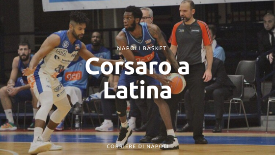 Napoli basket corsaro a Latina