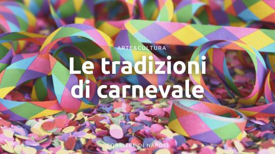 Le tradizioni di Carnevale a Napoli