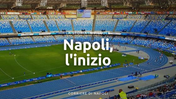 Napoli, l'inizio: la Storia in pillole