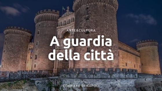 A guardia della città: i castelli di Napoli