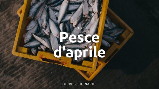 Il Pesce d'Aprile: una tradizione napoletana