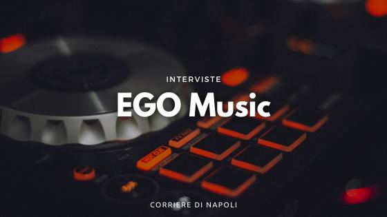 EGO Music: la label di musica dance che racconta Napoli
