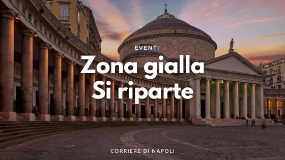 Zona gialla, si riparte! Gli eventi a Napoli