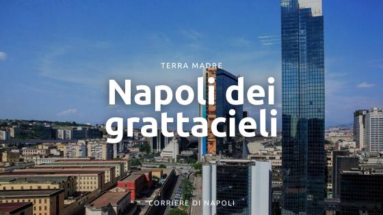 La Napoli dei grattacieli