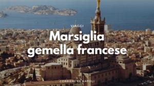 Marsiglia: la gemella francese di Napoli