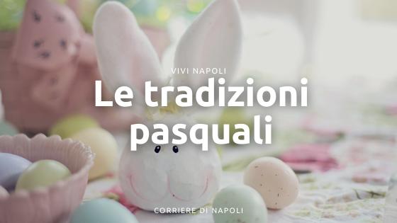 Le tradizioni pasquali a Napoli tra sacro e profano