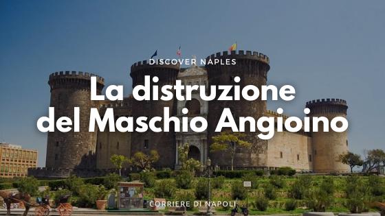La distruzione del Maschio Angioino: il progetto del Risanamento