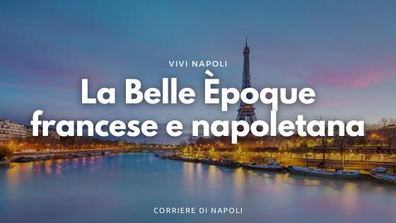 Buon compleanno Tour Eiffel! La Belle Époque francese e napoletana