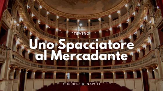 """Al Mercadante un imperdibile… """"Spacciatore una sceneggiata"""""""