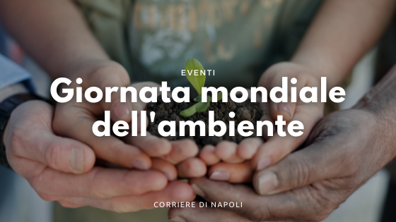Giornata mondiale dell'ambiente: gli eventi a Napoli