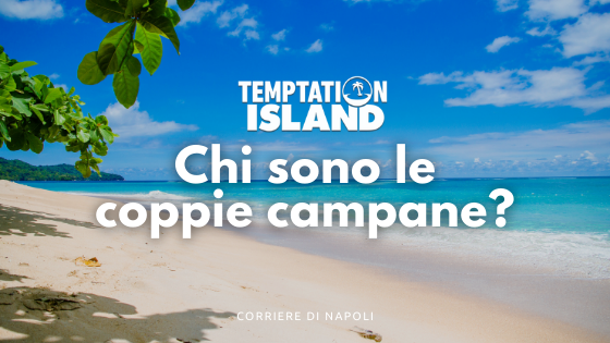 Temptation Island 2021, le coppie campane