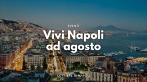 Tutti gli eventi da vivere ad Agosto a Napoli!