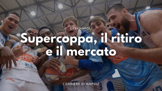 Gevi Napoli: la Supercoppa, il ritiro e il mercato