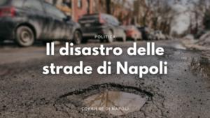 Strade-colabrodo sono un rischio in città. La sicurezza stradale è continuamente messa alla prova dalle strade devastate di Napoli